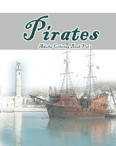 Pirates : Adults Coloring Book Vol.1: An Adult Coloring Book of  Pirates world in a Variety of Styles (Pirates World : Adults Coloring Book) (Volume (The Pirates Adult)