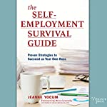 The Self-Employment Survival Guide: Proven Strategies to Succeed as Your Own Boss | Jeanne Yocum,Rieva Lesonsky - foreword