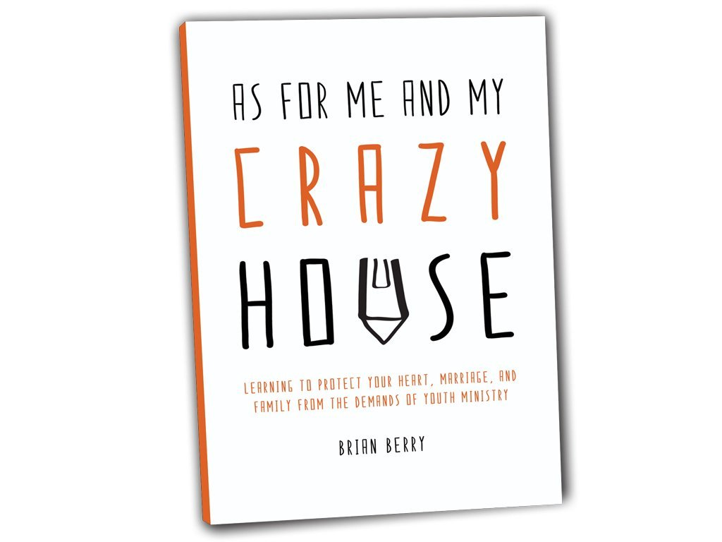 Download As for Me and My Crazy House: Learning to Protect Your Heart, Marriage, and Family from the Demands of Youth Ministry pdf