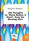 Hangover Wisdom, 100 Thoughts on Warm Bodies: A Novel, from the Morning After