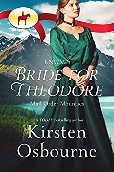 RNWMP: Bride for Theodore (Mail Order Mounties Book 0) by [Osbourne, Kirsten , Mounties, Mail Order]