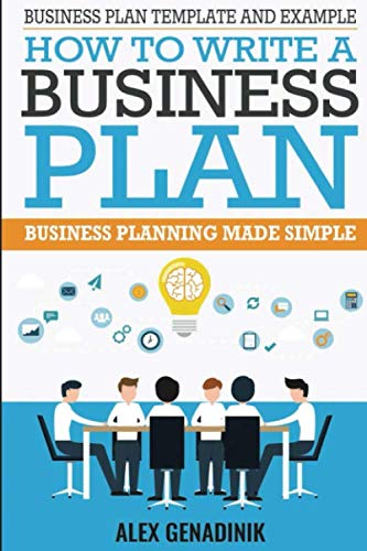 Business Plan Template And Example: How To Write A Business Plan: Business Planning Made Simple (The Best Business Plan Template)