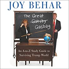 The Great Gasbag: An A-Z Study Guide to Surviving Trump World Audiobook by Joy Behar Narrated by Joy Behar