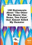 img - for 100 Statements about the Other Wes Moore: One Name, Two Fates That Almost Killed My Hamster book / textbook / text book
