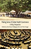 Making Sense of Global Health Governance: A Policy Perspective