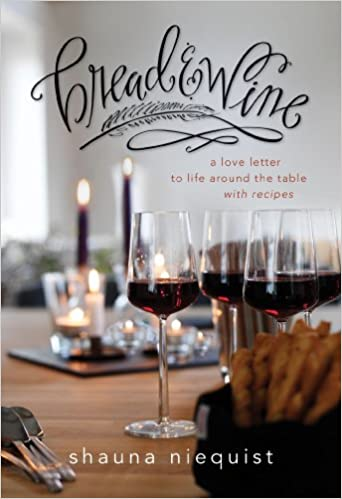 Bread and Wine: A Love Letter to Life Around the Table with Recipes