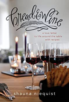 Bread and   Wine: A Love Letter to Life Around the Table with Recipes by [Niequist, Shauna]
