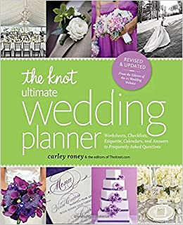 the knot ultimate wedding planner revised edition worksheets checklists etiquette timelines and answers to frequently asked questions carley roney