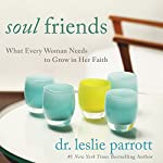 Soul Friends: What Every Woman Needs to Grow in Her Faith | Leslie Parrott