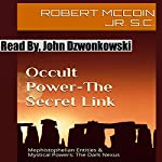 Occult Power - The Secret Link: Mephistophelian Entities & Mystical Powers: The Dark Nexus | Robert McCoin, Jr. S.C.