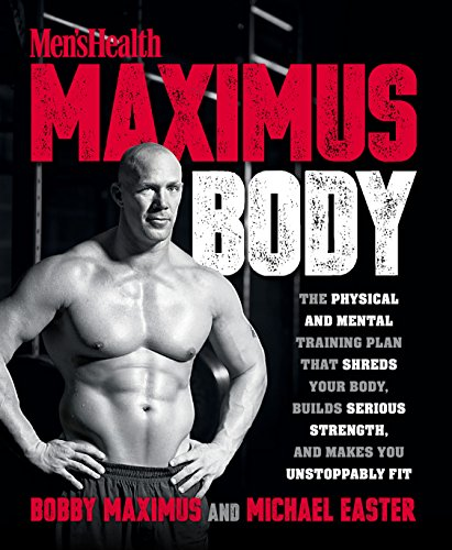Maximus Body: The Physical and Mental Training Plan That Shreds Your Body, Builds Serious Strength, and Makes You Unstoppably Fit (Body Training)
