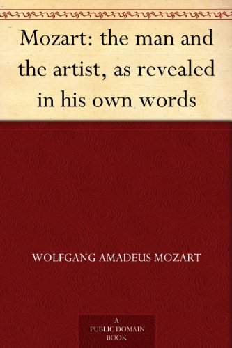 Mozart: the man and the artist, as revealed in his own words (English Edition)