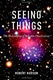 Seeing Things : The Philosophy of Reliable Observation, Hudson, Robert, 0199303282