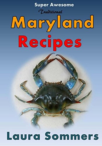 Super Awesome Traditional Maryland Recipes: Crab Cakes, Blue Crab Soup, Softshell Crab Sandwich, Ocean City Boardwalk French Fries (Cooking Around the World) (Volume ()