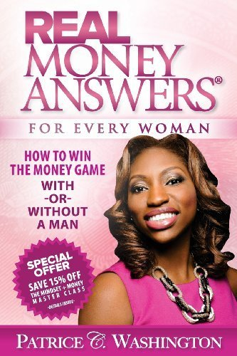 Real Money Answers for Every Woman: How to Win the Money Game With or Without a Man by Patrice C. Washington (2013-11-02)
