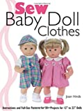 Sew Baby Doll Clothes: Instructions and Full-size Patterns for 30+ Projects for 12'' to 22'' Dolls