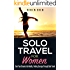 Solo Travel For Women: Turn Your Dreams Into Reality, Finding Courage Through Solo Travel