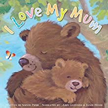 I Love My Mom Audiobook by Sophie Piper Narrated by Abby Guinness, Jamie Hinde