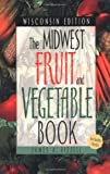 Midwest Fruit and Vegetable Book Wisconsin Edition (Midwest Fruit and Vegetables)