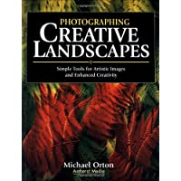 PHOTOGRAPHING CREATIVE LANDSCAPES : Simple Tools for Artistic Images and Enhanced Creativity