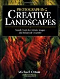 Photographing Creative Landscapes, Michael Orton, 1584280484