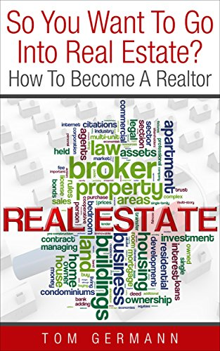 Delightful So You Want To Go Into Real Estate?: How To Become A Realtor (