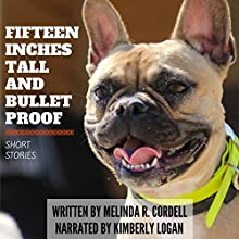 Fifteen Inches Tall and Bulletproof: And Other Stories about Animals Audiobook by Melinda R. Cordell Narrated by Kimberly Logan