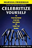 Celebritize Yourself - 1st Edition, Marsha Friedman, 1463661479