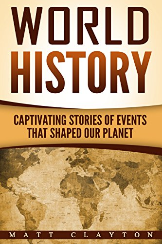 World History: Captivating Stories of Events That Shaped Our Planet (Forgotten History, History of the World, History Books)
