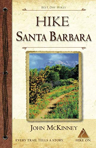 HIKE Santa Barbara: Best Day Hikes in the Canyons & Foothills, Beach Hikes, too!