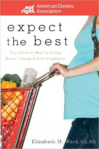 Expect the best your guide to healthy eating before during and expect the best your guide to healthy eating before during and after pregnancy ada american dietetic association elizabeth m ward 9780470290767 fandeluxe Choice Image