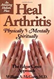 img - for Heal Arthritis: Physically-Mentally-Spiritually : The Edgar Cayce Approach book / textbook / text book