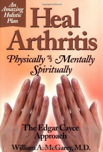 Heal Arthritis: Physically-Mentally-Spiritually : The Edgar Cayce Approach (Best Fruit For Arthritis)