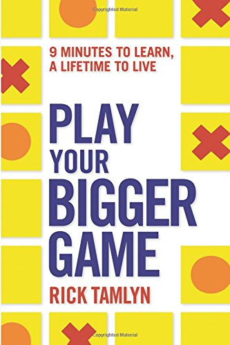 Read Online Play Your Bigger Game: 9 Minutes to Learn, a Lifetime to Live pdf epub