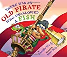 There Was an Old Pirate Who Swallowed a Fish, by Jennifer Ward