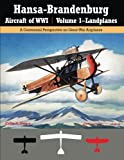img - for Hansa-Brandenburg Aircraft of WWI | Volume 1 Landplanes: A Centennial Perspective on Great War Airplanes (Great War Aviation Series) (Volume 17) book / textbook / text book