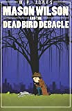 Mason Wilson and the Dead Bird Debacle, M. Jones, 1493755668