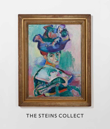 The Steins Collect: Matisse, Picasso, and the Parisian Avant-Garde ()