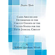 Cases Argued and Determined in the Circuit Courts of the United States for the Fifth Judicial Circuit, Vol. 1 (Classic Reprint)