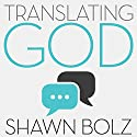 Translating God: Hearing God's Voice for Yourself and the World Around You Hörbuch von Shawn Bolz Gesprochen von: Greg Simms