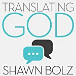 Translating God: Hearing God's Voice for Yourself and the World Around You | Shawn Bolz