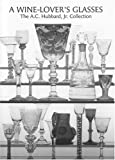A Wine-Lover's Glasses, Ward Lloyd, 0903685817