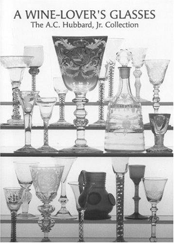 A Wine-Lover's Glasses: The A.C. Hubbard Collection of Antique English Glass by Ward Lloyd