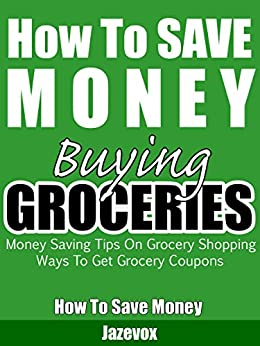 Amazon.com: How To Save Money Buying Groceries: Money ...