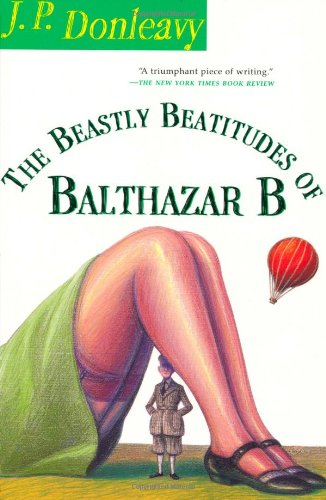 The Beastly Beatitudes Of Balthazar B. by J.P. Donleavy
