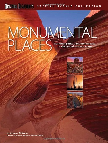 Monumental Places: National Parks and Monuments in the Grand Canyon State (Arizona Places)