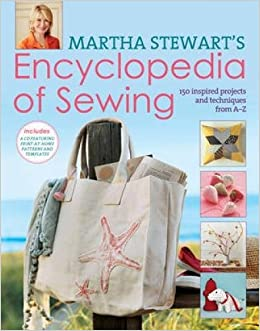 Martha Stewarts Encyclopedia Of Sewing And Fabric Crafts Basic Techniques Plus 150 Inspired Projects Amazoncouk Stewart 9780715338308 Books