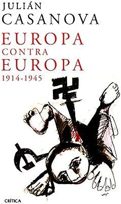 Europa contra Europa: 1914-1945 (Memoria Crítica): Amazon.es: Casanova, Julián: Libros