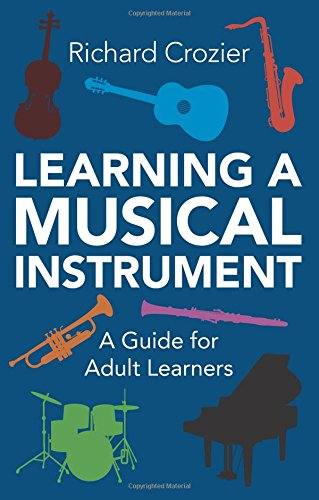 Learning a Musical Instrument: A Guide for Adult Learners