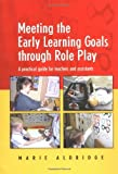 Meeting the Early Learning Goals Through Role Play: A Practical Guide for Teachers and Assistants by Marie Aldridge (2004-07-15)